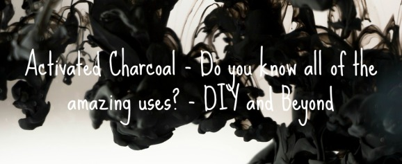 Activated Charcoal - Do you know all of the amazing uses - DIY and Beyond