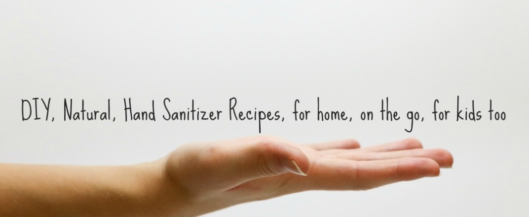 DIY, Natural, Hand Sanitizer Recipes, for home, on the go, for kids too.jpg