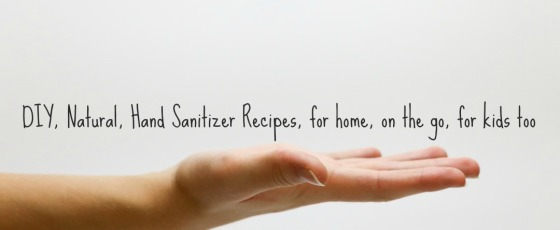 DIY, Natural, Hand Sanitizer Recipes, for home, on the go, for kids too