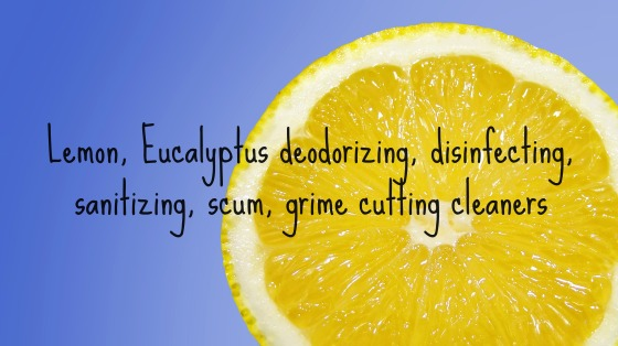 Lemon, Eucalyptus deodorizing, disinfecting, sanitizing, scum, grime cutting cleaners