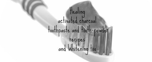 healing activated charcoal toothpaste and tooth-powder recipes and Whitening too