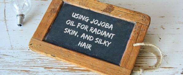 Using Jojoba oil for Radiant Skin, and Silky Hair