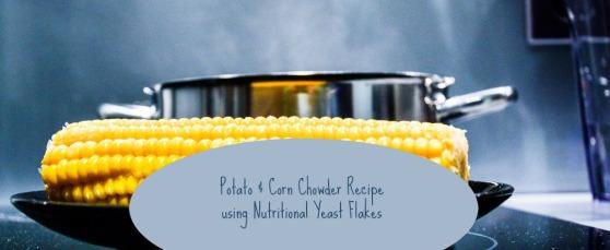 Potato & Corn Chowder Recipe using Nutritional Yeast Flakes