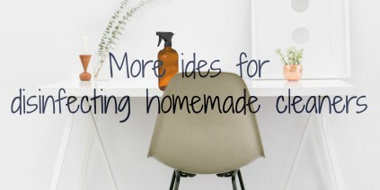 More ides for disinfecting homemade cleaners