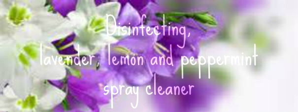 disinfecting, lavender, lemon and peppermint spray cleaner