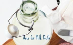 Uses for Milk Kefir.